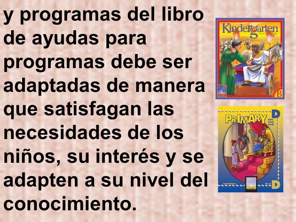 y programas del libro de ayudas para programas debe ser adaptadas de manera que satisfagan las necesidades de los niños, su interés y se adapten a su nivel del conocimiento.