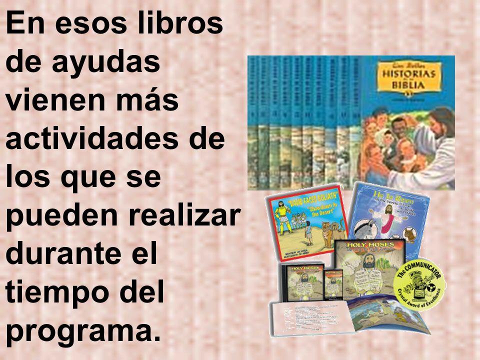 En esos libros de ayudas vienen más actividades de los que se pueden realizar durante el tiempo del programa.