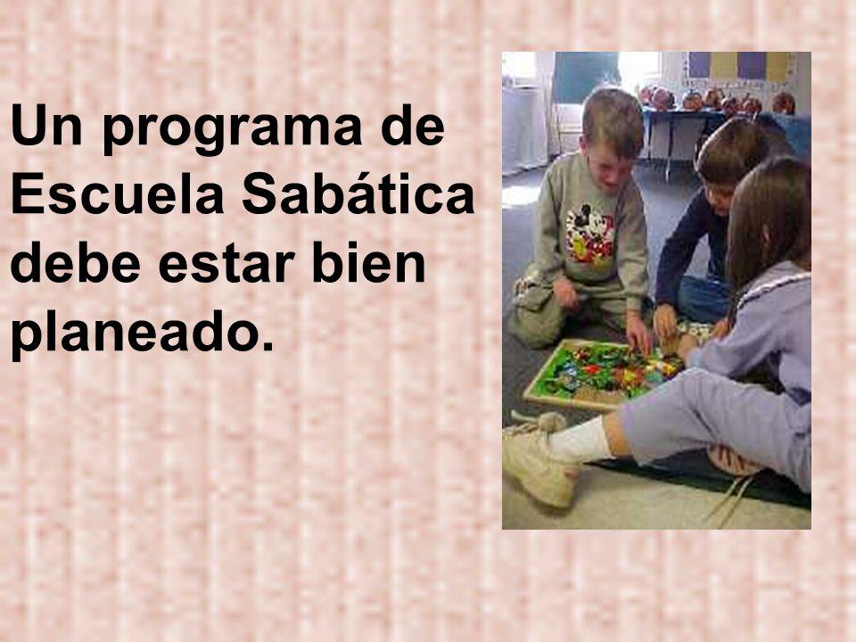 Un programa de Escuela Sabática debe estar bien planeado.