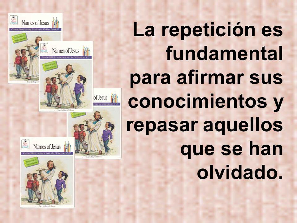 La repetición es fundamental para afirmar sus conocimientos y repasar aquellos que se han olvidado.