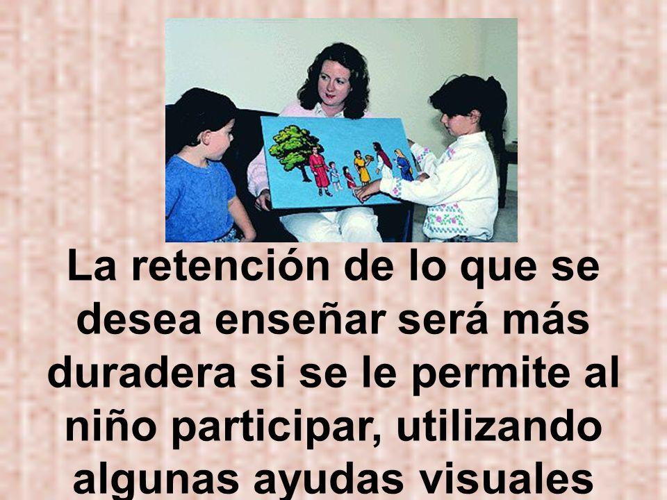 La retención de lo que se desea enseñar será más duradera si se le permite al niño participar, utilizando algunas ayudas visuales