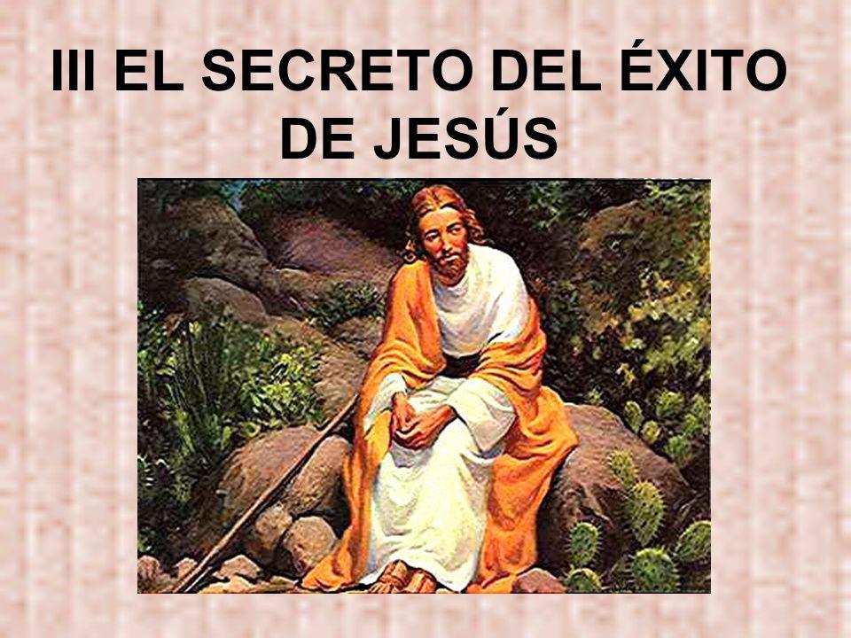 III EL SECRETO DEL ÉXITO DE JESÚS
