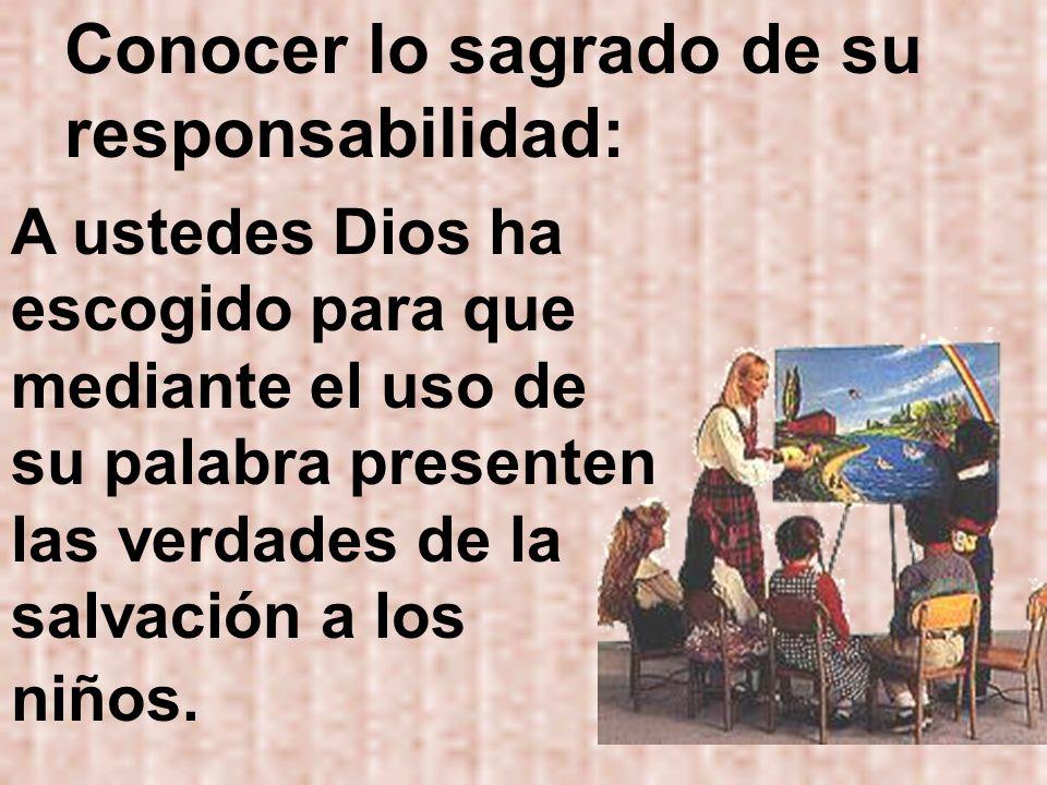 Conocer lo sagrado de su responsabilidad: