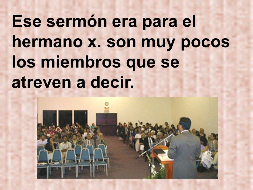 Ese sermón era para el hermano x