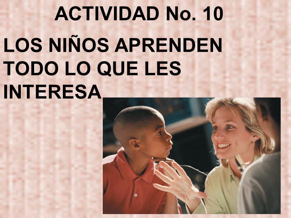 ACTIVIDAD No. 10 LOS NIÑOS APRENDEN TODO LO QUE LES INTERESA