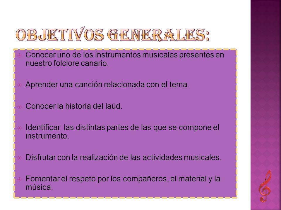 Objetivos generales: Conocer uno de los instrumentos musicales presentes en nuestro folclore canario.