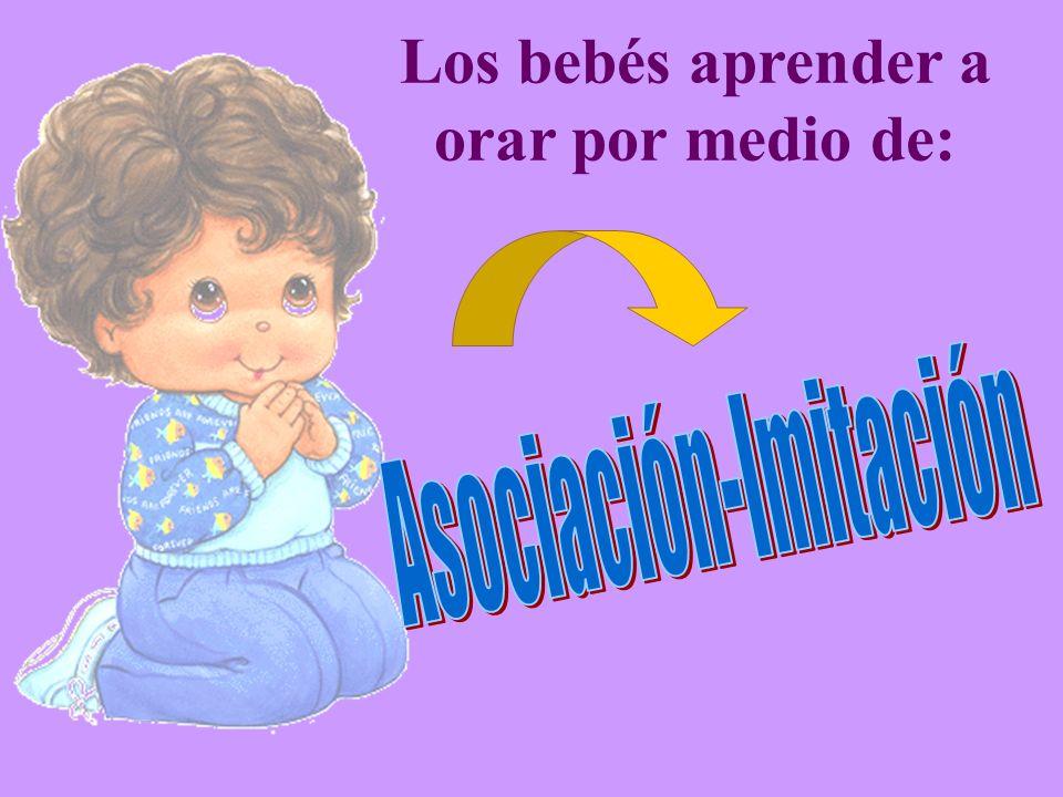 Los bebés aprender a orar por medio de: