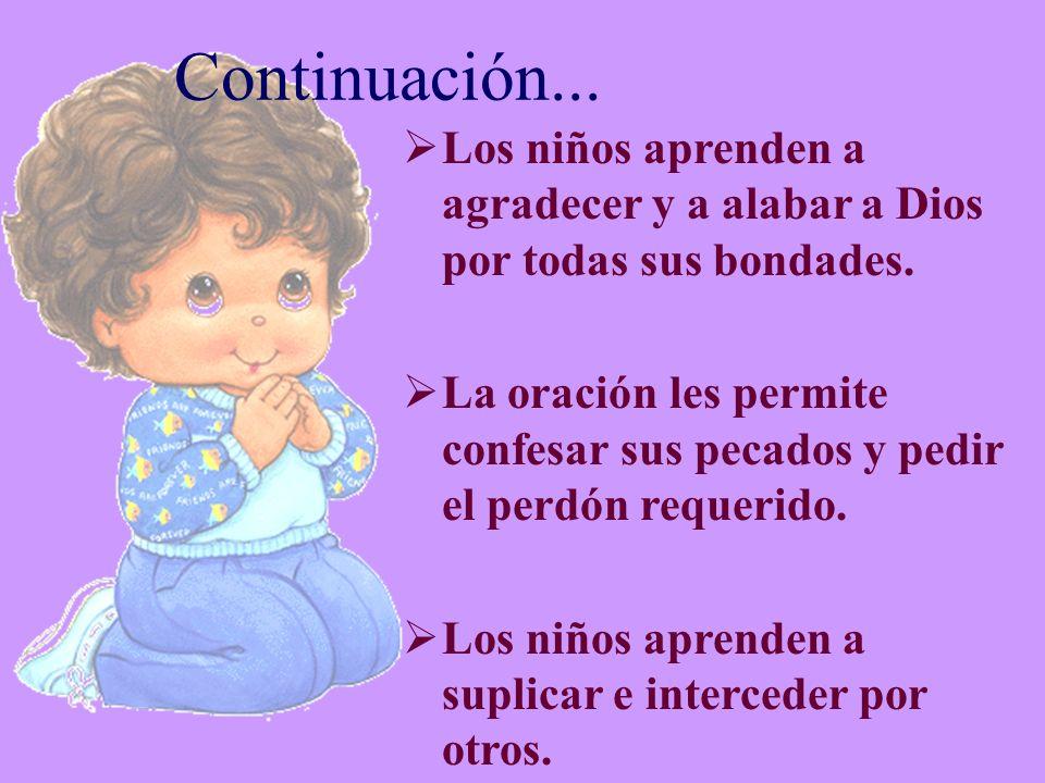 Continuación... Los niños aprenden a agradecer y a alabar a Dios por todas sus bondades.