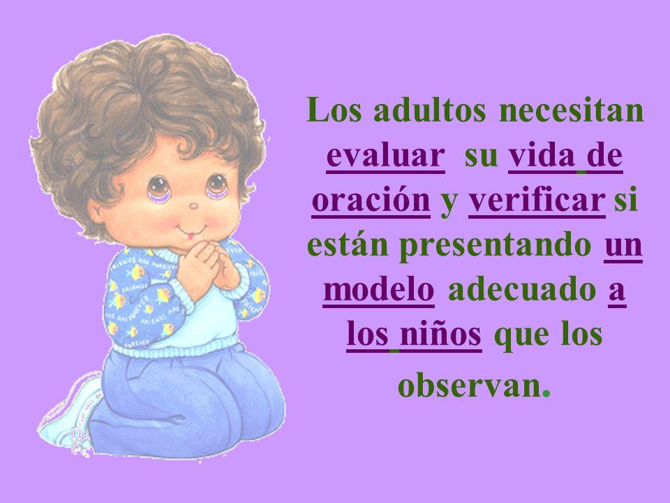 Los adultos necesitan evaluar su vida de oración y verificar si están presentando un modelo adecuado a los niños que los observan.