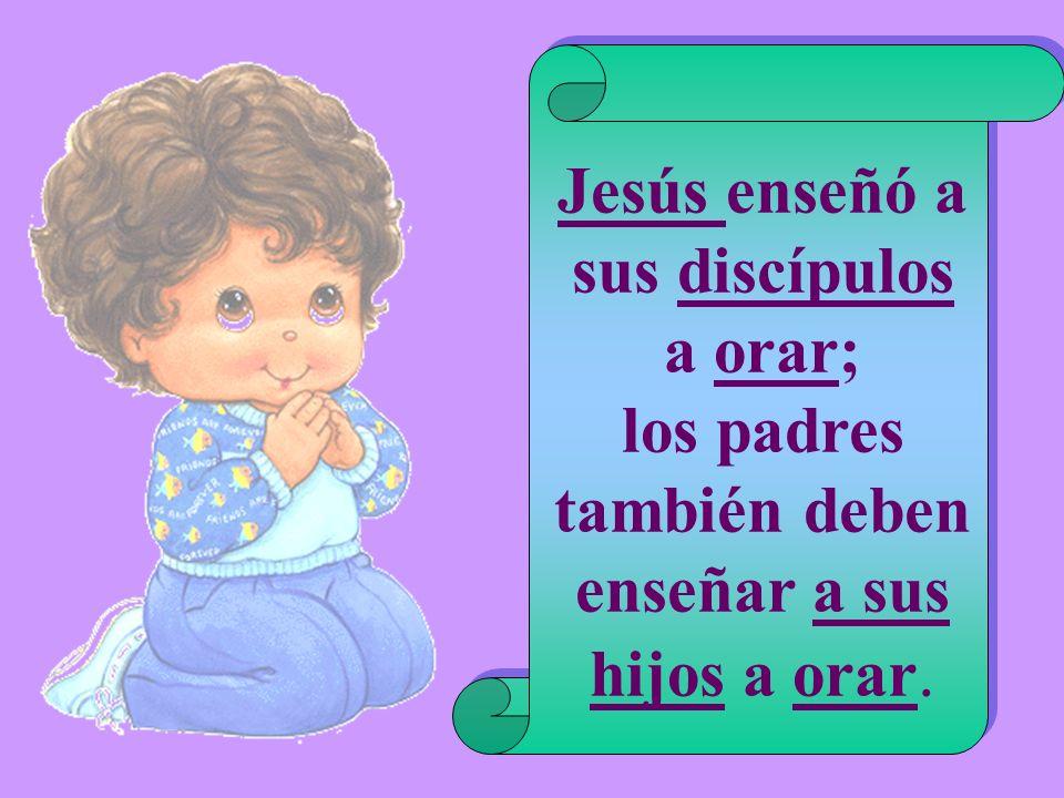 Jesús enseñó a sus discípulos a orar;