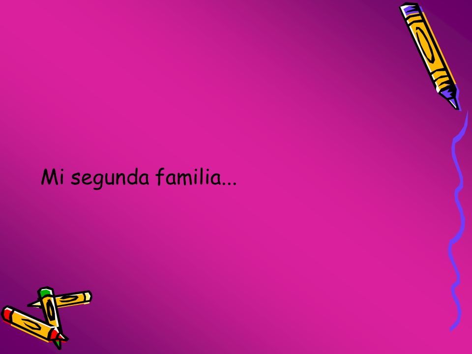 Mi segunda familia...