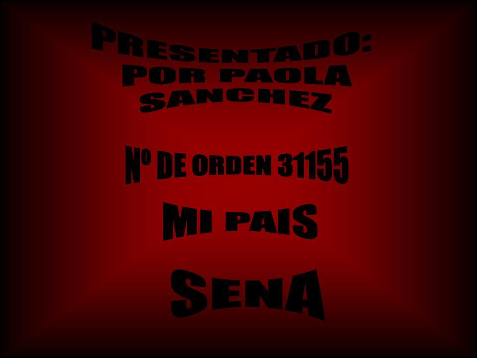 PRESENTADO: POR PAOLA SANCHEZ Nº DE ORDEN 31155 MI PAIS SENA
