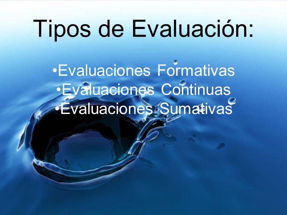 Tipos de Evaluación: Evaluaciones Formativas Evaluaciones Continuas