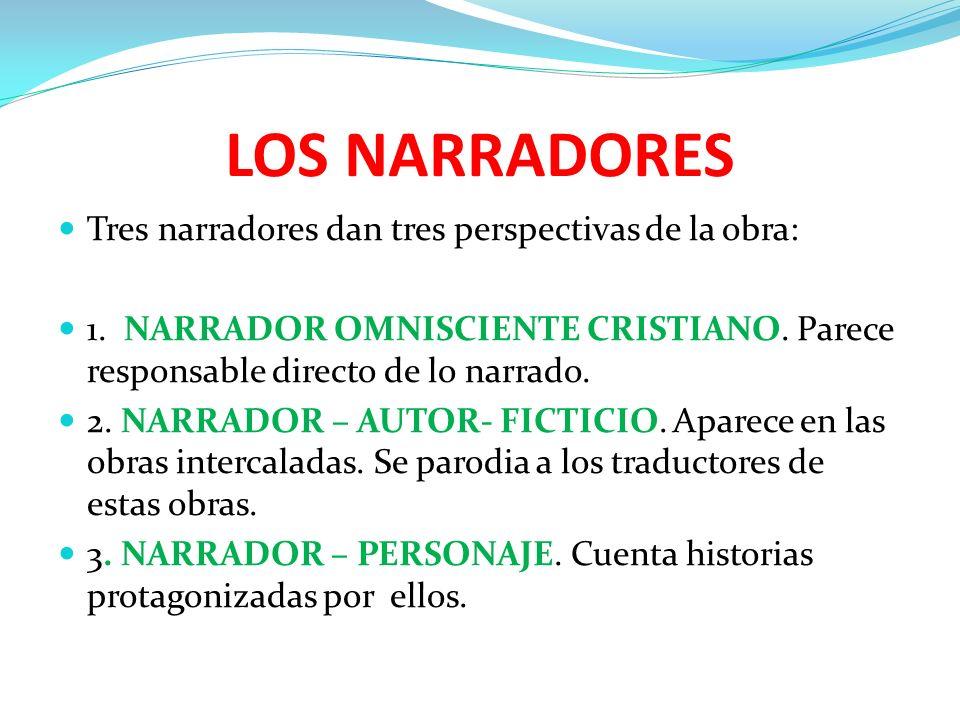 LOS NARRADORES Tres narradores dan tres perspectivas de la obra: