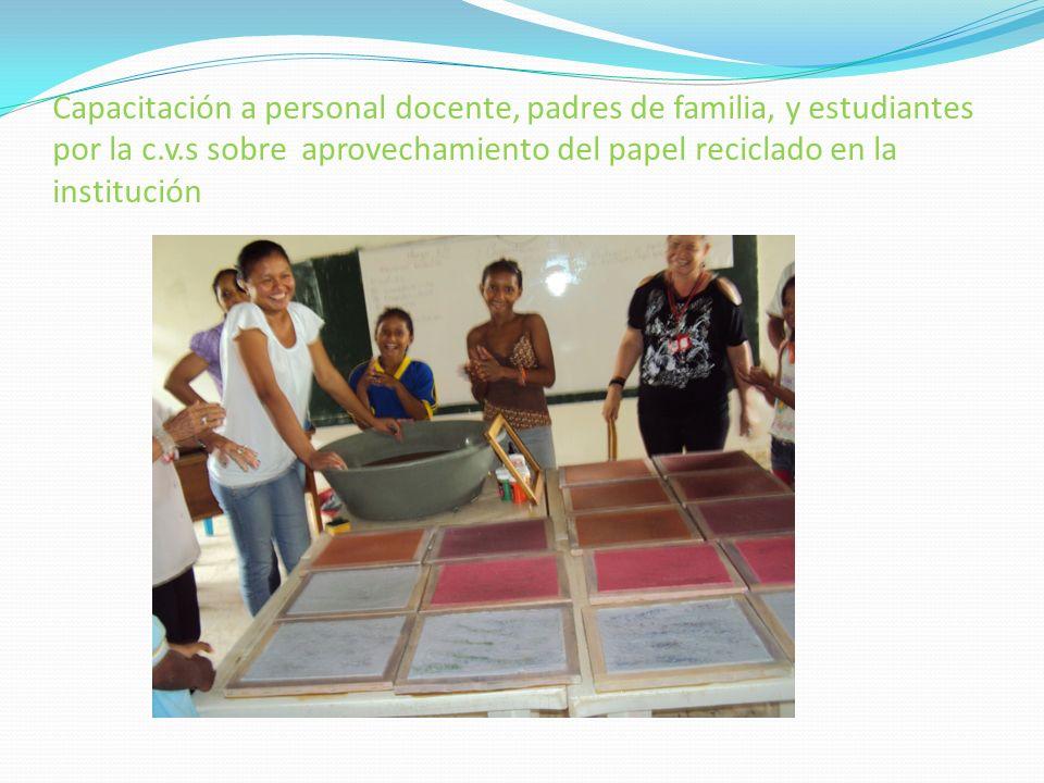 Capacitación a personal docente, padres de familia, y estudiantes por la c.v.s sobre aprovechamiento del papel reciclado en la institución