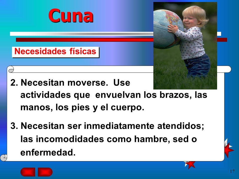 CunaNecesidades físicas. 2. Necesitan moverse. Use actividades que envuelvan los brazos, las manos, los pies y el cuerpo.