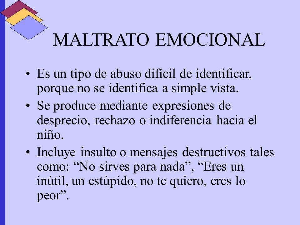 MALTRATO EMOCIONAL Es un tipo de abuso difícil de identificar, porque no se identifica a simple vista.