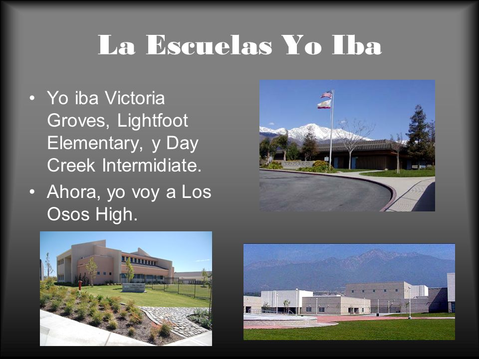 La Escuelas Yo Iba Yo iba Victoria Groves, Lightfoot Elementary, y Day Creek Intermidiate.