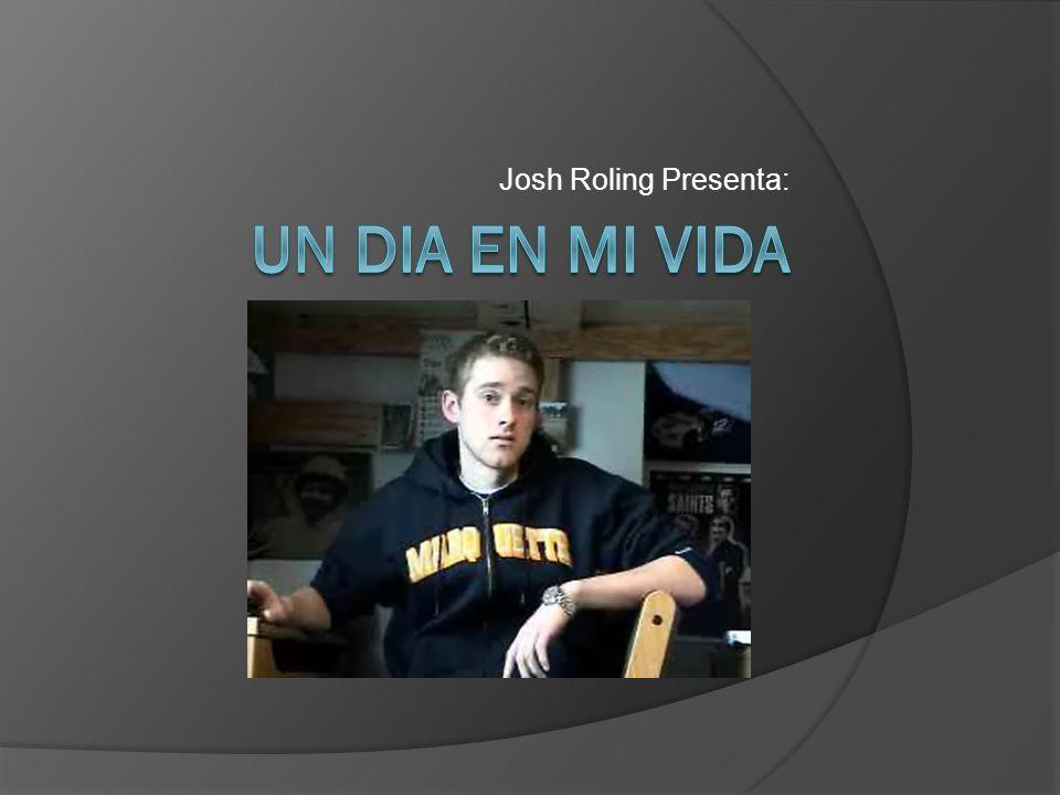 Josh Roling Presenta: Un Dia En Mi VIDA
