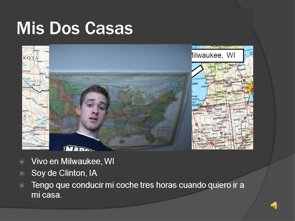 Mis Dos Casas Vivo en Milwaukee, WI Soy de Clinton, IA