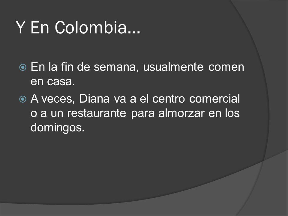 Y En Colombia… En la fin de semana, usualmente comen en casa.