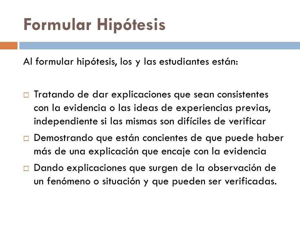 Formular Hipótesis Al formular hipótesis, los y las estudiantes están:
