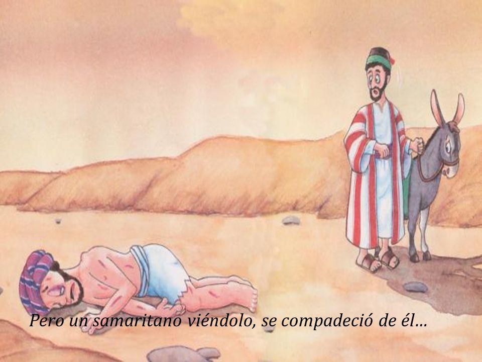 Pero un samaritano viéndolo, se compadeció de él…