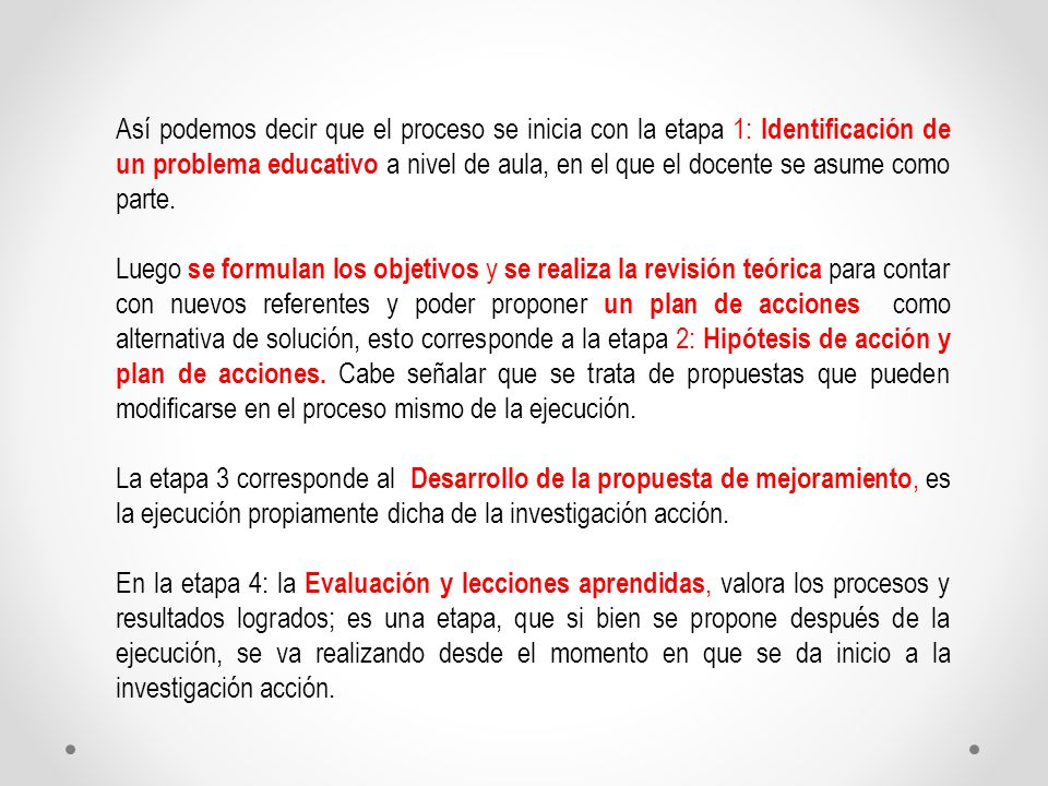 Así podemos decir que el proceso se inicia con la etapa 1: Identificación de un problema educativo a nivel de aula, en el que el docente se asume como parte.