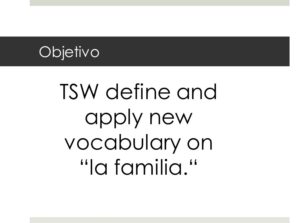 TSW define and apply new vocabulary on la familia.
