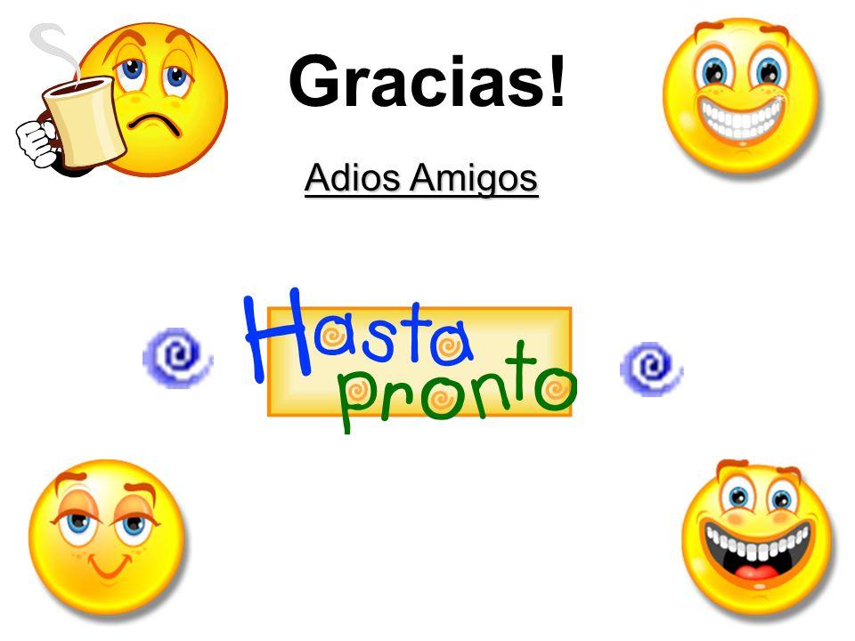 Gracias! Adios Amigos
