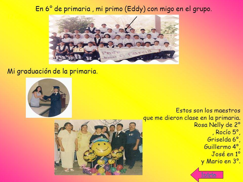 En 6° de primaria , mi primo (Eddy) con migo en el grupo.