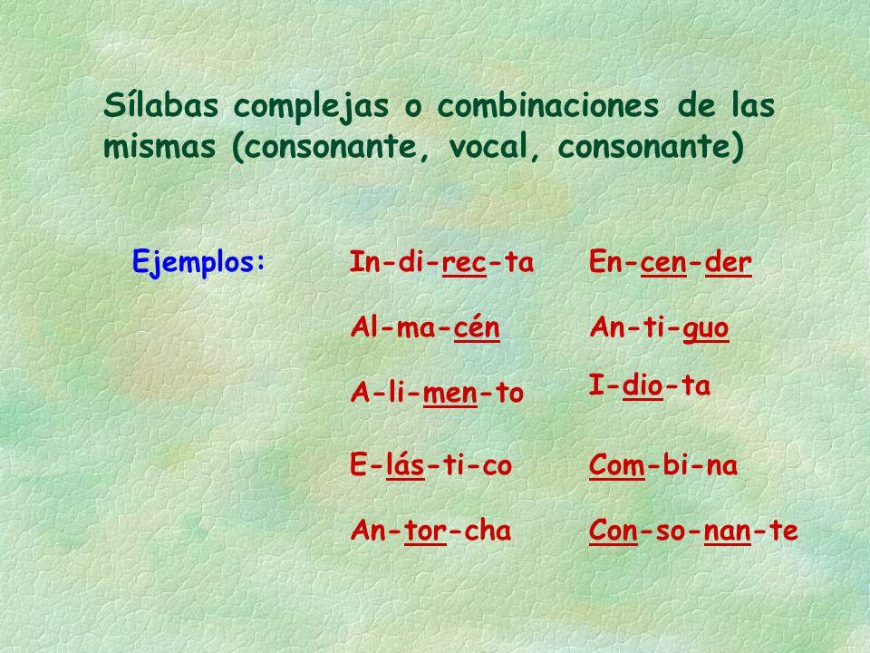 Sílabas complejas o combinaciones de las mismas (consonante, vocal, consonante)