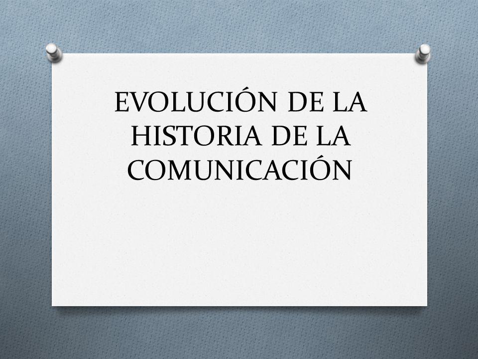 EVOLUCIÓN DE LA HISTORIA DE LA COMUNICACIÓN