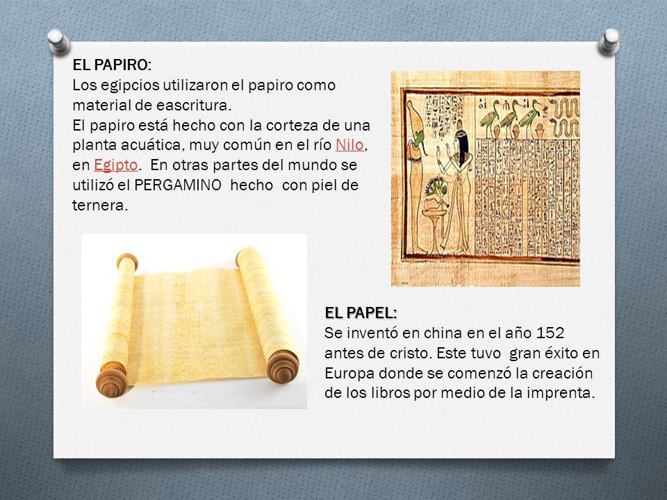 EL PAPIRO: Los egipcios utilizaron el papiro como material de eascritura.