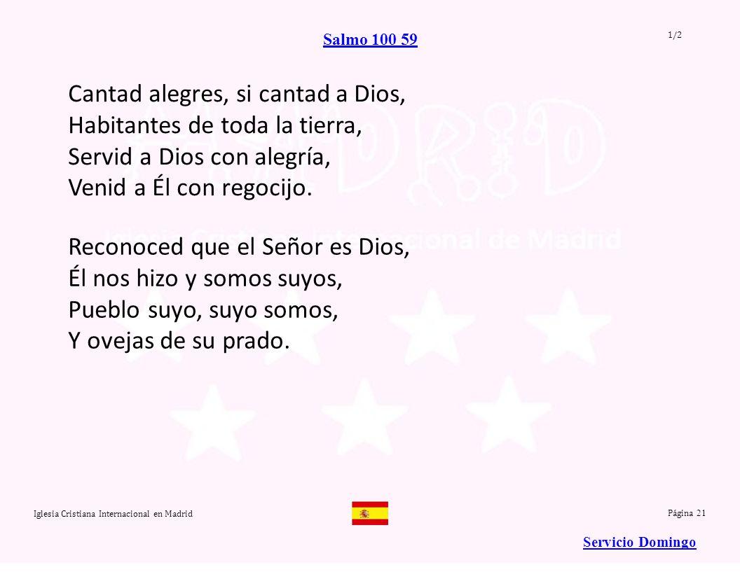 Cantad alegres, si cantad a Dios, Habitantes de toda la tierra,