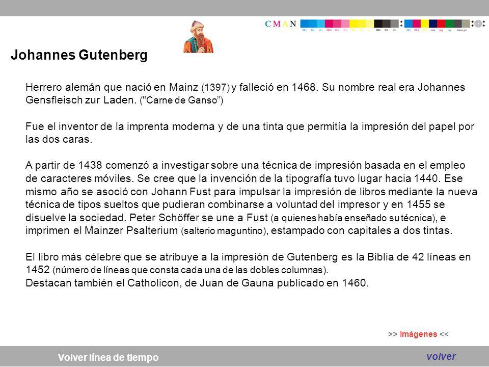 Johannes Gutenberg Herrero alemán que nació en Mainz (1397) y falleció en 1468. Su nombre real era Johannes Gensfleisch zur Laden. ( Carne de Ganso )