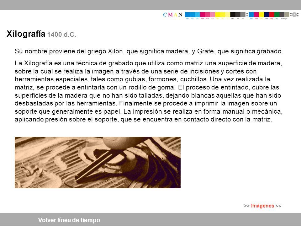 Xilografía 1400 d.C. Su nombre proviene del griego Xilón, que significa madera, y Grafé, que significa grabado.