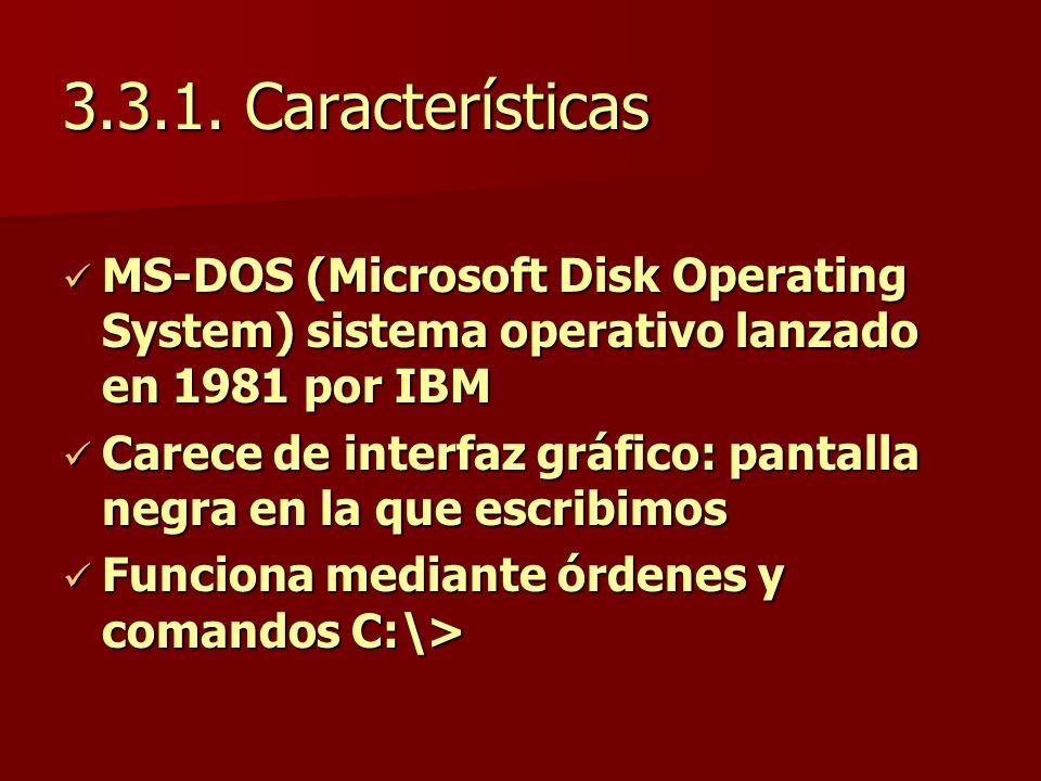 3.3.1. Características MS-DOS (Microsoft Disk Operating System) sistema operativo lanzado en 1981 por IBM.