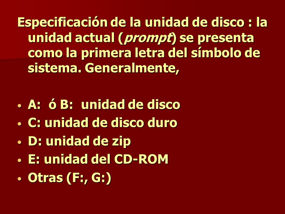 Especificación de la unidad de disco : la unidad actual (prompt) se presenta como la primera letra del símbolo de sistema. Generalmente,