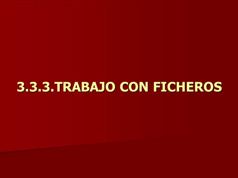3.3.3.TRABAJO CON FICHEROS