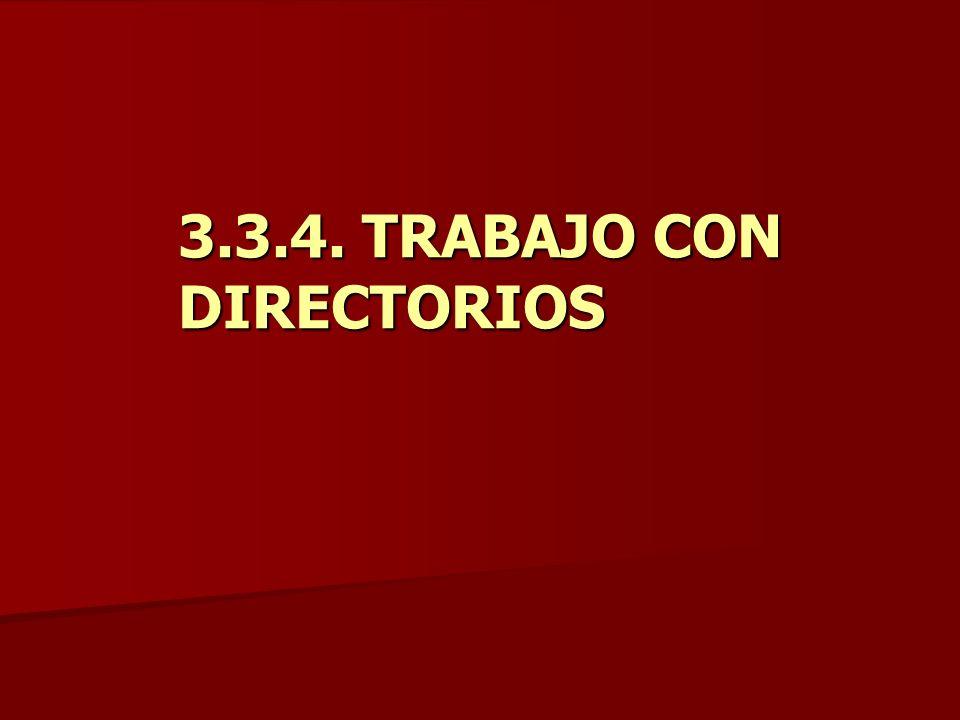 3.3.4. TRABAJO CON DIRECTORIOS