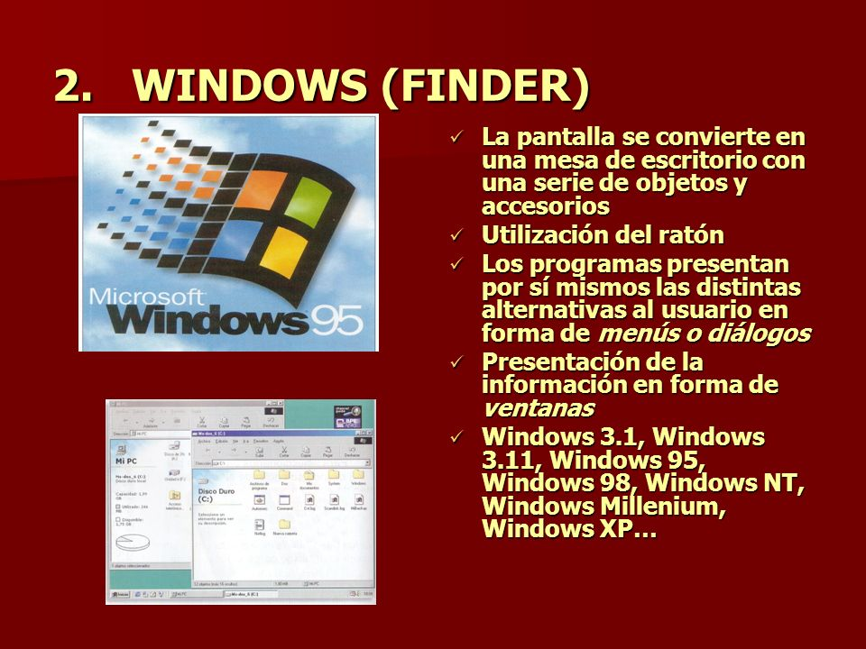WINDOWS (FINDER) La pantalla se convierte en una mesa de escritorio con una serie de objetos y accesorios.