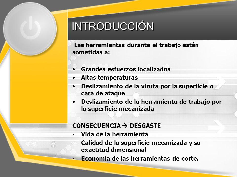 INTRODUCCIÓN Las herramientas durante el trabajo están sometidas a:
