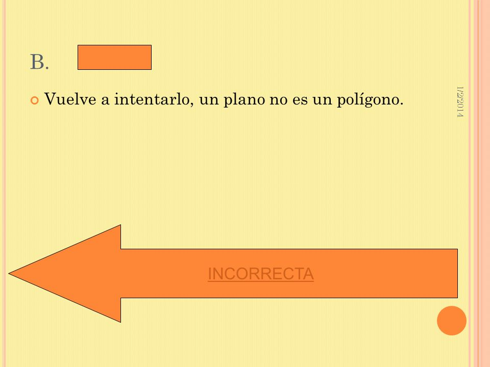 B. Vuelve a intentarlo, un plano no es un polígono. INCORRECTA