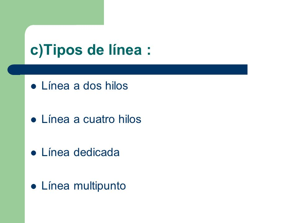 c)Tipos de línea : Línea a dos hilos Línea a cuatro hilos