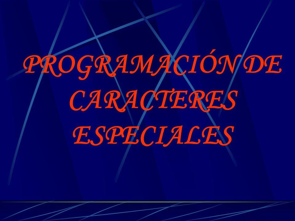 PROGRAMACIÓN DE CARACTERES ESPECIALES