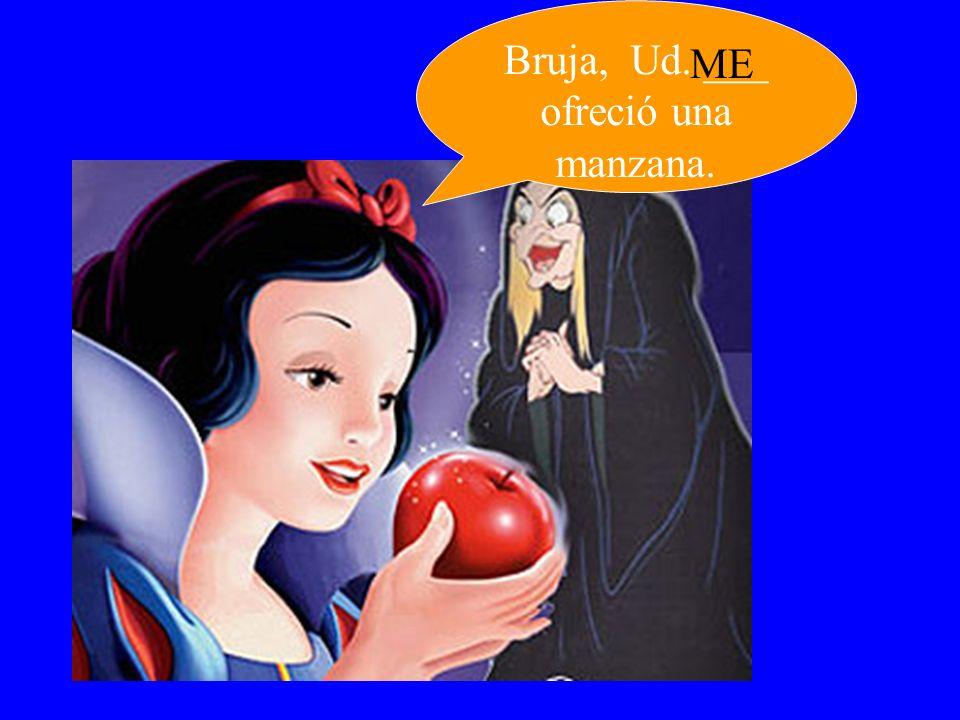 Bruja, Ud. ___ ofreció una manzana.