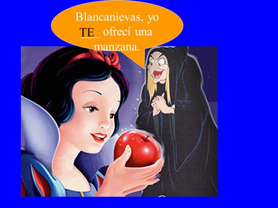 Blancanievas, yo ___ ofrecí una manzana.