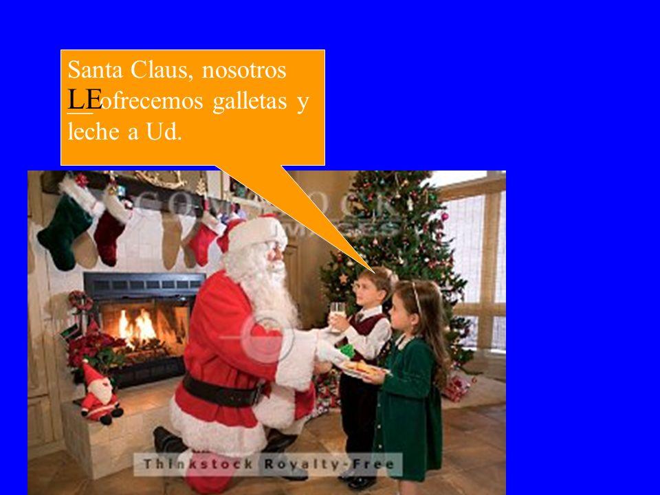 LE Santa Claus, nosotros __ ofrecemos galletas y leche a Ud.