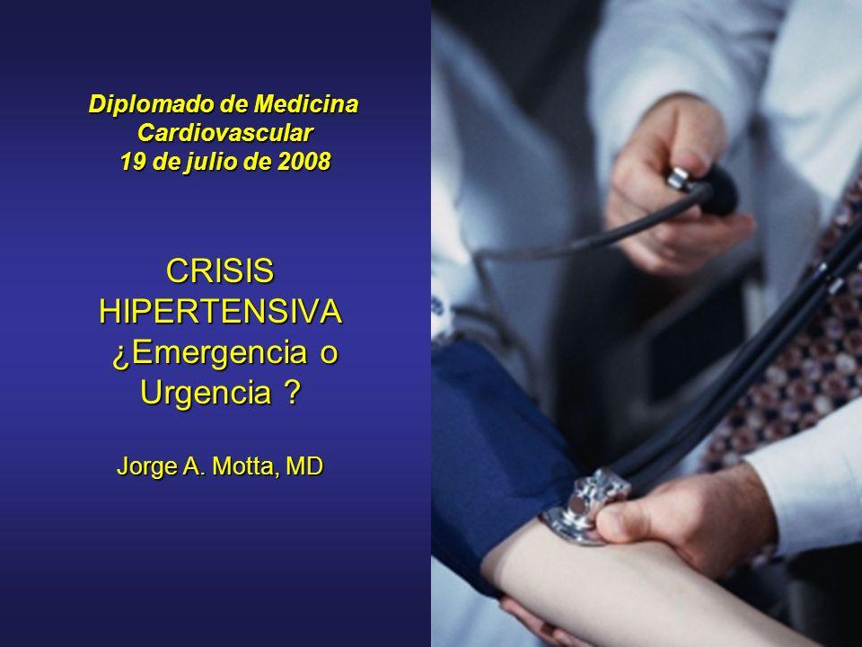 CRISIS HIPERTENSIVA ¿Emergencia o Urgencia Jorge A. Motta, MD